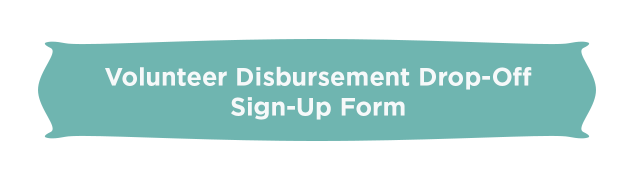 Volunteer Disbursement Drop-Off Sign-Up Form